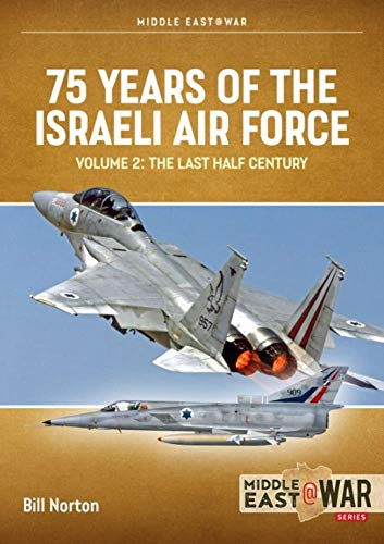 75 Years of the Israeli Air Force: The Last Half Century, 1973-2023: The Last Half Century, 1973 to 2023 (Middle East@war, Band 32)