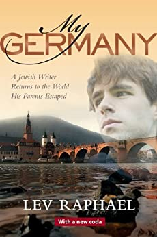 My Germany: A Jewish Writer Returns to the World His Parents Escaped by [Lev Raphael]