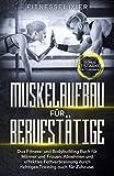 Muskelaufbau für Berufstätige: Das Fitness- und Bodybuilding Buch für Männer und Frauen....
