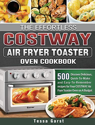 The Effortless COSTWAY Air Fryer Toaster Oven Cookbook: 500 Discover Delicious,Quick-To-Make and Easy-To-Remember recipes for Your COSTWAY Air Fryer Toaster Oven on A Budget