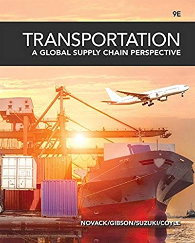 Compare Textbook Prices for Transportation: A Global Supply Chain Perspective 9 Edition ISBN 9781337406642 by Novack, Robert A.,Gibson, Brian,Suzuki, Yoshinori,Coyle, John J.