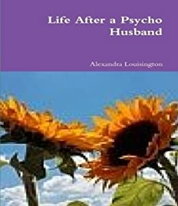 Life After a Psycho Husband by [Alexandra Louisington]