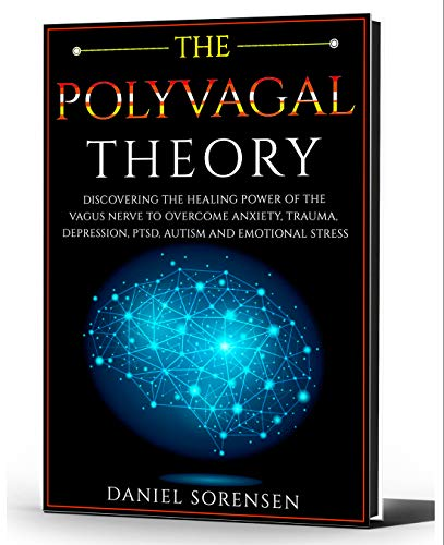 THE POLYVAGAL THEORY: Discovering the Healing Power of the Vagus Nerve to Overcome Anxiety, Trauma, Depression, PTSD, Autism and Emotional Stress by [DANIEL SORENSEN]