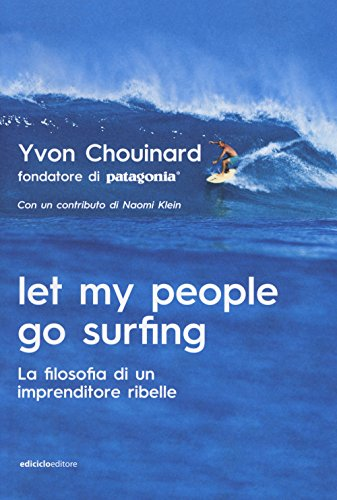 Let my people go surfing. La filosofia di un imprenditore ribelle