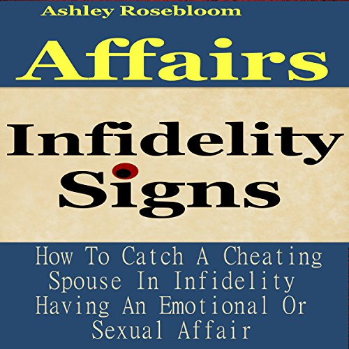 Infidelity Signs: How to Catch a Cheating Spouse in Infidelity Having an Emotional or Sexual Affair audiobook cover art