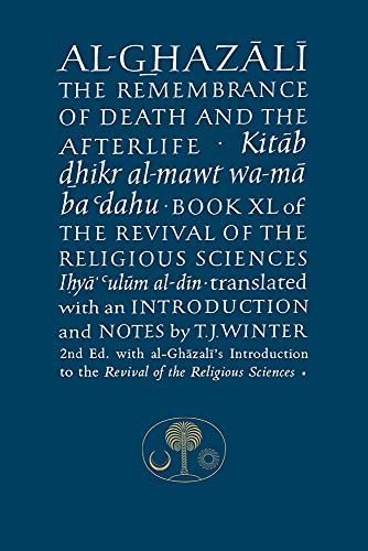 Al-Ghazali on the Remembrance of Death and the Afterlife: Book XL of the Revival of the Religious Sciences