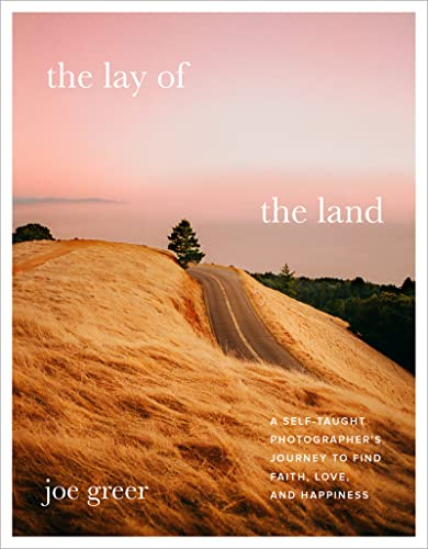 Compare Textbook Prices for The Lay of the Land: A Self-Taught Photographer's Journey to Find Faith, Love, and Happiness  ISBN 9780063111783 by Greer, Joe