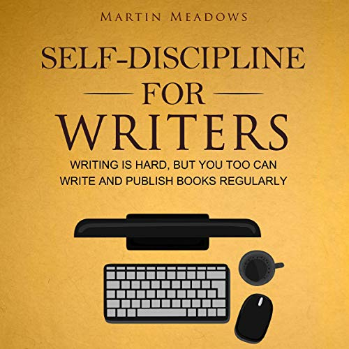Self-Discipline for Writers: Writing Is Hard, but You Too Can Write and Publish Books Regularly cover art