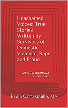 Unashamed Voices: True Stories Written by Survivors of Domestic Violence, Rape and Fraud: Exposing Sociopaths in Our Midst by [Paula Carrasquillo, Lisa M. Ruth]