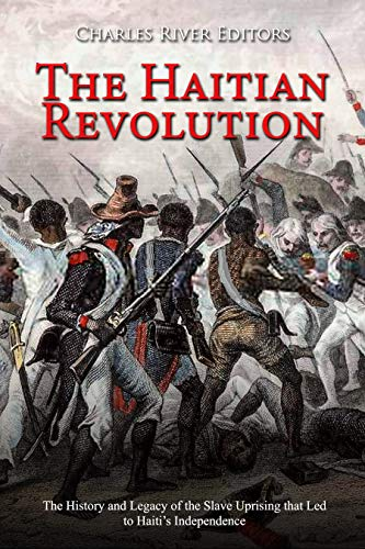 The Haitian Revolution: The History and Legacy of the Slave Uprising that Led to Haiti's Independence (English Edition)