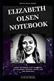 Elizabeth Olsen Notebook: Great Notebook for School or as a Diary, Lined With More than 100 Pages. Notebook that can serve as a Planner, Journal, Notes and for Drawings.