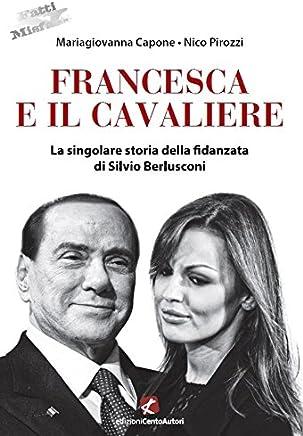Francesca e il Cavaliere: La singolare storia della fidanzata di Silvio Berlusconi