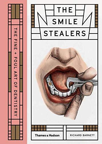 Barnett, R: Smile Stealers: The Fine and Foul Art of Dentistry