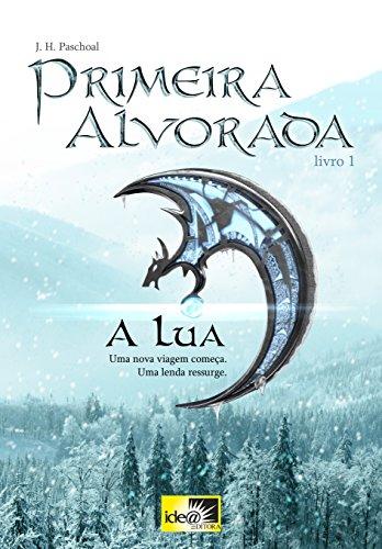 Primeira Alvorada - A Lua - Livro 1: Uma Nova Viagem Começa : Uma Lenda Ressurge (Portuguese Edition)