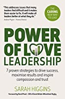Power of Love Leadership: 7 Proven Strategies to Drive Success, Maximise Results and Inspire Compassion and Trust