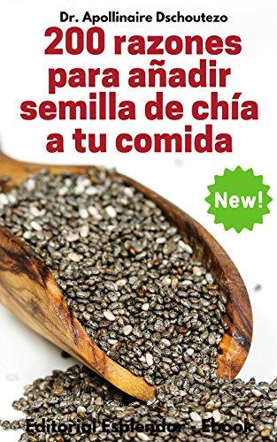 200 Razones para Añadir Semilla de Chía a tu Comida eBook: Dschoutezo, Apollinaire: Amazon.es: Tienda Kindle