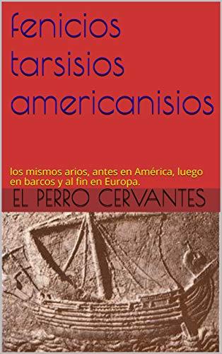 fenicios tarsisios americanisios: los mismos arios, antes en América, luego en barcos...