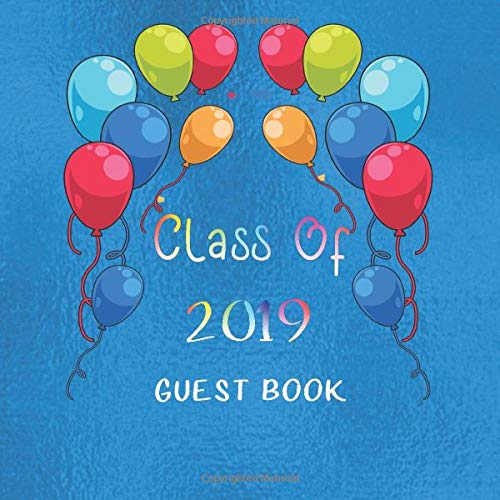Class of 2019 Guest Book: For Graduation Celebrations And Parties