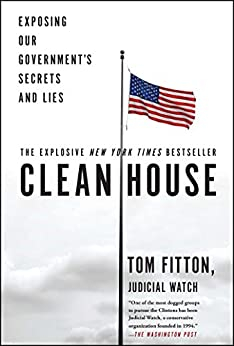 Clean House: Exposing Our Government's Secrets and Lies by [Tom Fitton]