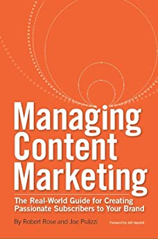 Managing Content Marketing: The Real-World Guide for Creating Passionate Subscribers to Your Brand by [Robert  Rose]
