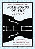 Folk-Songs of the South: Collected Under the Auspices of the West Virginia Folk-Lore Society (West Virginia Classics)