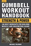 Dumbbell Workout Handbook: Strength and Power: 100 Best Workouts for Building Muscle and Maximizing Gains