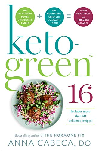 Keto-Green 16: The Fat-Burning Power of Ketogenic Eating + The Nourishing Strength of Alkaline Foods = Rapid Weight Loss and Hormone Balance
