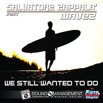 We Still Wanted to Do (feat. Wavez) [Euro Dance #Kapital]
