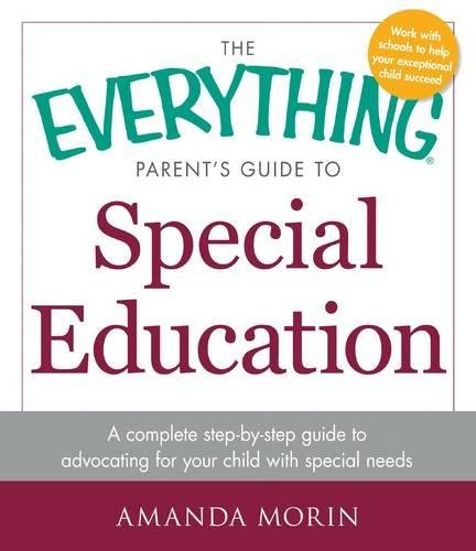 The Everything Parent's Guide to Special Education: A Complete Step-by-Step Guide to Advocating for Your Child with Special Needs (The Everything Parents Guide To Special Education)