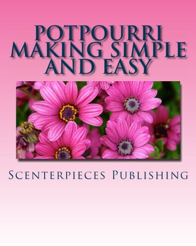Compare Textbook Prices for Potpourri Making Simple and Easy  ISBN 9781466245532 by Publishing, Scenterpieces