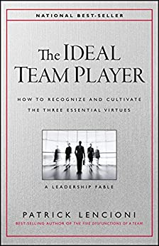 The Ideal Team Player: How to Recognize and Cultivate The Three Essential Virtues by [Patrick M. Lencioni]