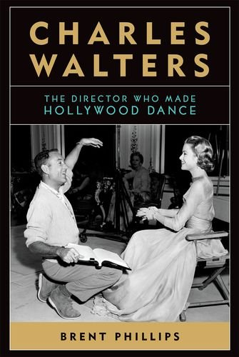 Compare Textbook Prices for Charles Walters: The Director Who Made Hollywood Dance Screen Classics First Edition Edition ISBN 9780813147215 by Phillips, Brent