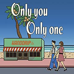 HAND DRIP「Only you Only one」の歌詞を収録したCDジャケット画像