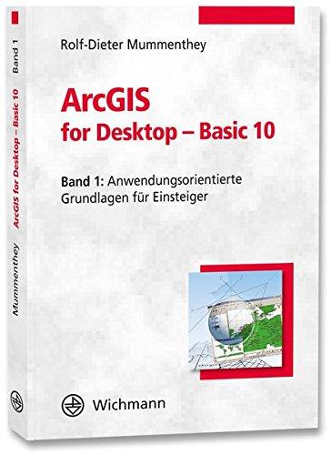 ArcGIS for Desktop - Basic 10: Band 1: Anwendungsorientierte Grundlagen für Einsteiger