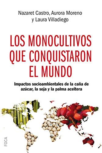 Monocultivos Que Transformaron El Mundo: Impactos socioambientales de la caña de azúcar, la soja y la palma aceitera: 168 (Investigación)
