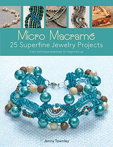 Micro Macramé 25 Superfine Jewelry Projects: Every Technique Explained, for Beginners Up