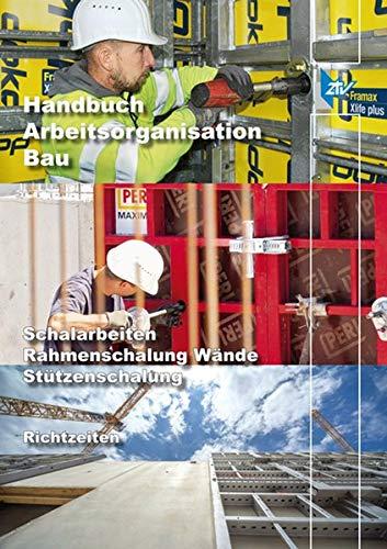 ARH-Tabelle Schalarbeiten Rahmenschalung Wände, Stützenschalung: Mit Handbuch Arbeitsorganisation Bau