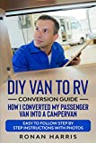 DIY Van to RV Conversion Guide - How I Converted My Passenger Van into A Campervan: Easy to Follow Step by Step Instructions with Photos