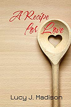 [Lucy J. Madison]のA Recipe for Love: A Lesbian Culinary Romance (English Edition)
