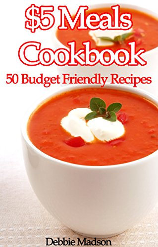 $5 Meals Cookbook: 50 Budget Friendly Recipes (Family Menu Planning Series) by [Debbie Madson]