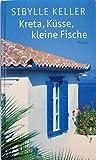 Kreta, Küsse, kleine Fische von  Sibylle Keller