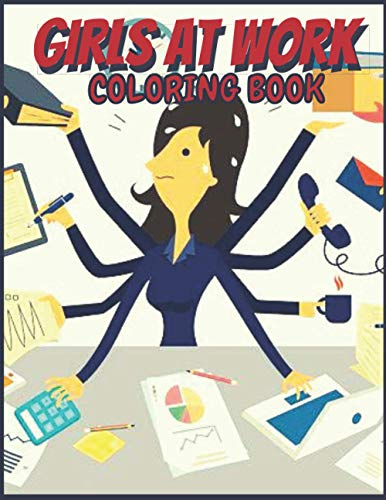 Girls at Work: Coloring Book for Kids and Adults with Fun, Easy, and Relaxing (Coloring Books for Adults and Kids 2-4 4-8 8-12+) High-quality images