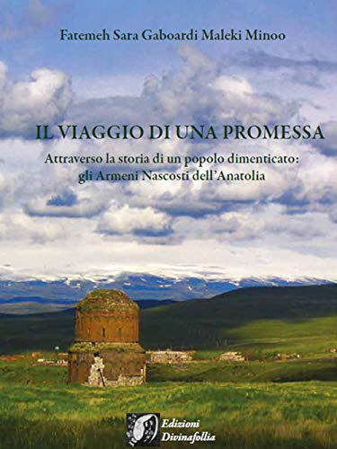 Il viaggio di una promessa. Attraverso la storia di un popolo dimenticato: gli armeni nascosti dell'Anatolia