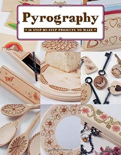 Pyrography: 18 Step-by-Step Projects to Make: 12 Step-by-Step Projects to Make