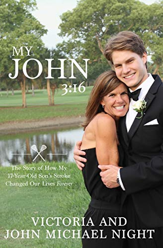 My John 3:16: The Story of How My 17 Year-Old Son's Stroke Changed Our Lives Forever
