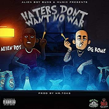 Haters Don't Want No War (feat. Og Rome)
