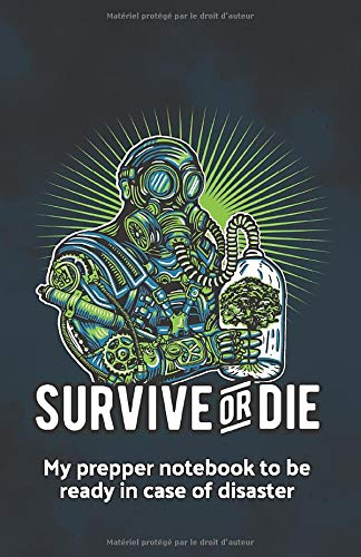 Survive or die - My prepper notebook: Notebook for prepper men to be ready and to survive in the wilderness in case of disaster or emergency.