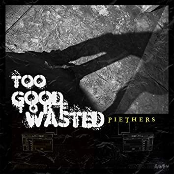 Too Good To Be Wasted