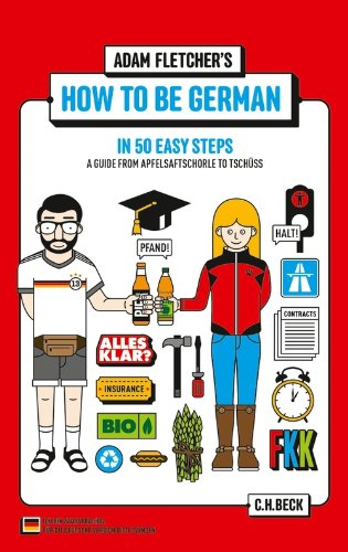 How to be German in 50 easy steps: A guide from Apfelsaftschorle to Tschüss (English Edition)