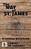 THE WAY OF ST JAMES Trekking Notebook Camino de Santiago: Pilgrims Journal with 40 stages, 100 pages to complete 12.85 x 19.84 cm camino Francés, primitivo, GR65, portugués ...